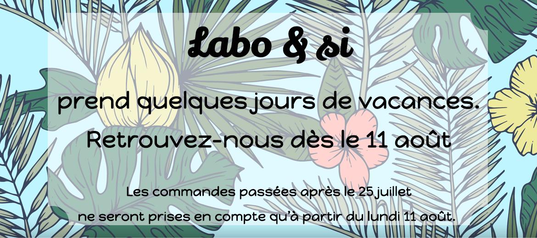 Labo & si en vacances jusqu'au 11 août.